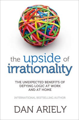 The Upside of Irrationality -