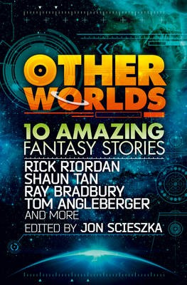 Other Worlds (feat. stories by Rick Riordan, Shaun Tan, Tom Angleberger, Ray Bradbury and more) -