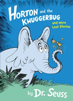 Horton and the Kwuggerbug and More Lost Stories -