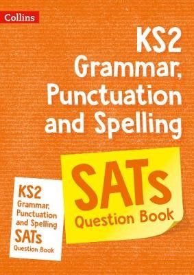 KS2 Grammar, Punctuation and Spelling SATs Practice Question Book -
