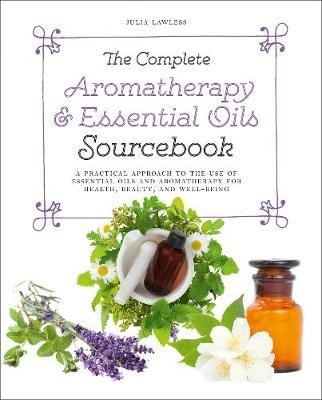 The Complete Aromatherapy & Essential Oils Sourcebook - New 2018 Edition -