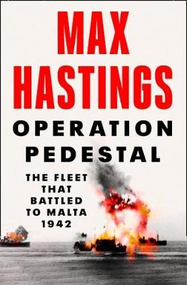 Operation Pedestal: The Fleet that Battled to Malta 1942 -