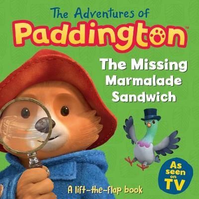 The Adventures of Paddington: The Missing Marmalade Sandwich: A lift-the-flap book -