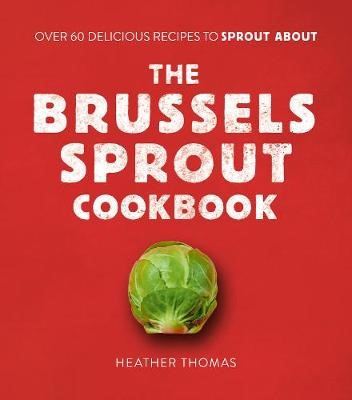 The Brussels Sprout Cookbook -