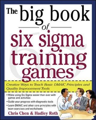 The Big Book of Six Sigma Training Games: Proven Ways to Teach Basic DMAIC Principles and Quality Improvement Tools - pr_294162