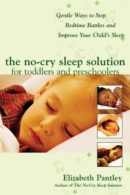 The No-Cry Sleep Solution for Toddlers and Preschoolers: Gentle Ways to Stop Bedtime Battles and Improve Your Child's Sleep -