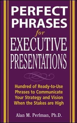 Perfect Phrases for Executive Presentations: Hundreds of Ready-to-Use Phrases to Use to Communicate Your Strategy and Vision When the Stakes Are High - pr_294205