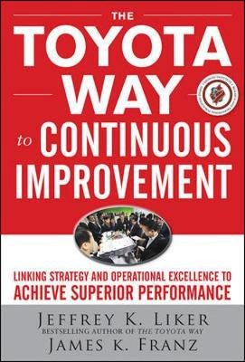 The Toyota Way to Continuous Improvement: Linking Strategy and Operational Excellence to Achieve Superior Performance - pr_294198