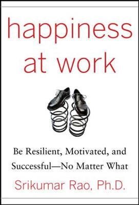 Happiness at Work: Be Resilient, Motivated, and Successful - No Matter What - pr_102307
