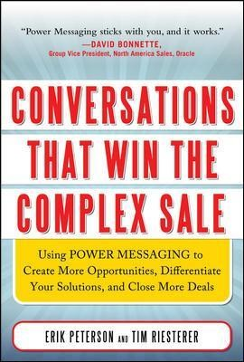 Conversations That Win the Complex Sale:  Using Power Messaging to Create More Opportunities, Differentiate your Solutions, and Close More Deals - pr_299853