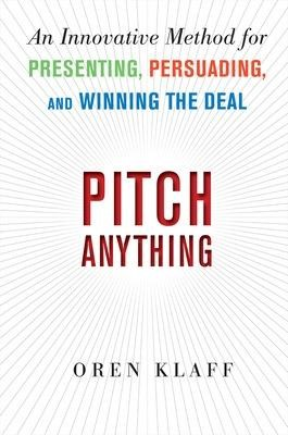 Pitch Anything: An Innovative Method for Presenting, Persuading, and Winning the Deal - pr_102425