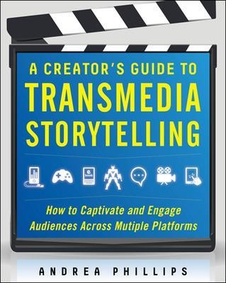 A Creator's Guide to Transmedia Storytelling: How to Captivate and Engage Audiences across Multiple Platforms - pr_299984