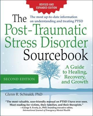 The Post-Traumatic Stress Disorder Sourcebook, Revised and Expanded Second Edition: A Guide to Healing, Recovery, and Growth - pr_102277