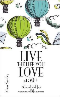 Live the Life You Love at 50+: A Handbook for Career and Life Success - pr_268607