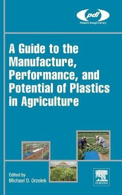 A Guide to the Manufacture, Performance, and Potential of Plastics in Agriculture - pr_305206
