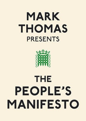 Mark Thomas Presents the People's Manifesto -
