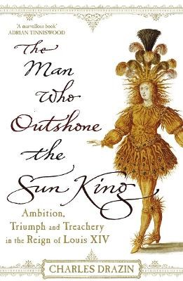 The Man Who Outshone The Sun King -
