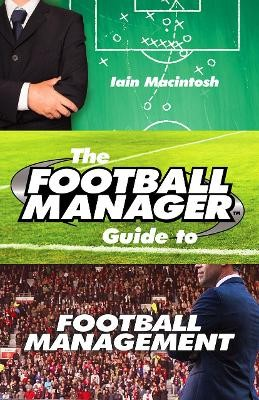 The Football Manager's Guide to Football Management -