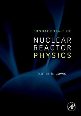 Fundamentals of Nuclear Reactor Physics -
