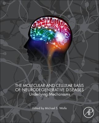 The Molecular and Cellular Basis of Neurodegenerative Diseases - pr_305727