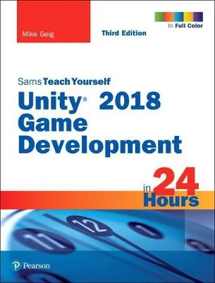 Unity 2018 Game Development in 24 Hours, Sams Teach Yourself -