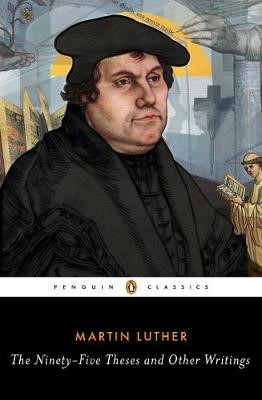 The Ninety-Five Theses and Other Writings -
