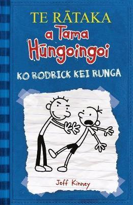 TE RATAKA a Tama Hungoingoi Ko Rodrick kei Runga (Diary of a Wimpy Kid Book 2 Te Reo Version) -