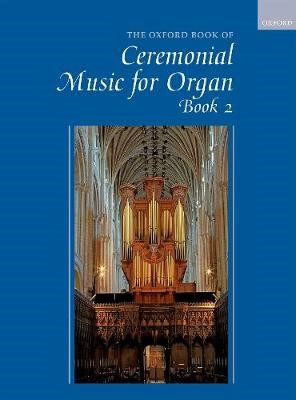 The Oxford Book of Ceremonial Music for Organ, Book 2 -