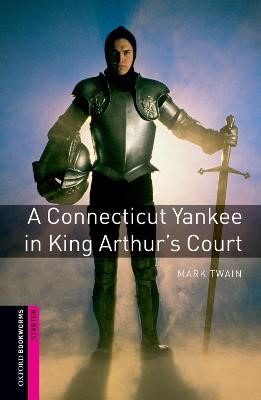 Oxford Bookworms Library: Starter Level:: A Connecticut Yankee in King Arthur's Court -