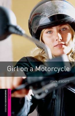 Oxford Bookworms Library: Starter Level:: Girl on a Motorcycle -