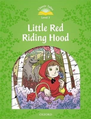 Classic Tales Second Edition: Level 3: Little Red Riding Hood -
