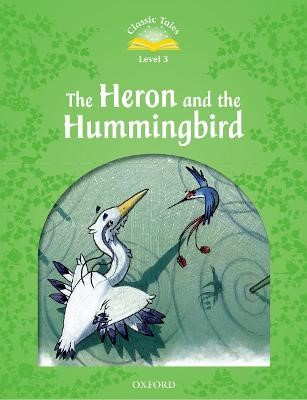 Classic Tales Second Edition: Level 3: Heron & Hummingbird -