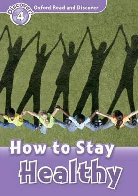 Oxford Read and Discover: Level 4: How to Stay Healthy -