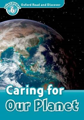 Oxford Read and Discover: Level 6: Caring For Our Planet -