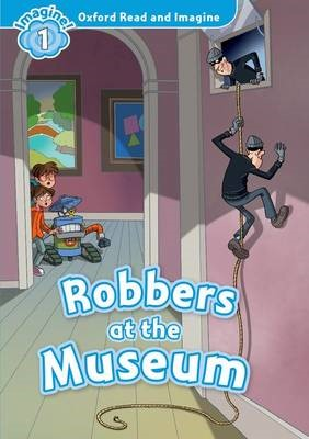 Oxford Read and Imagine: Level 1:: Robbers at the Museum -