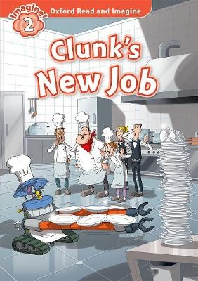 Oxford Read and Imagine: Level 2:: Clunk's New Job -
