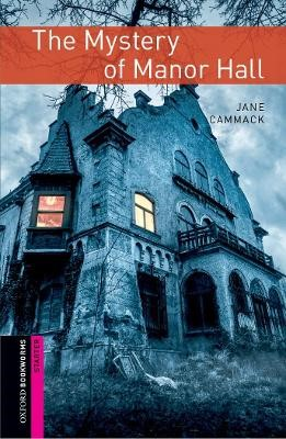 Oxford Bookworms Library: Starter Level:: The Mystery of Manor Hall -