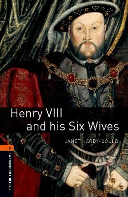 Oxford Bookworms Library: Level 2:: Henry VIII and his Six Wives -