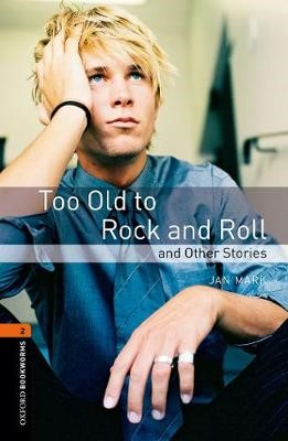 Oxford Bookworms Library: Level 2:: Too Old to Rock and Roll and Other Stories -
