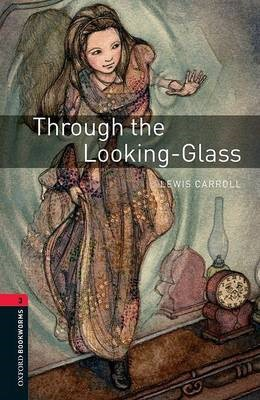 Oxford Bookworms Library: Level 3:: Through the Looking-Glass -