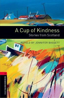 Oxford Bookworms Library: Level 3:: A Cup of Kindness: Stories from Scotland -