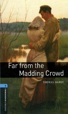 Oxford Bookworms Library: Level 5:: Far from the Madding Crowd -