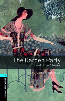 Oxford Bookworms Library: Level 5:: The Garden Party and Other Stories -
