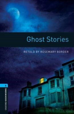 Oxford Bookworms Library: Level 5:: Ghost Stories -