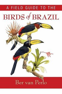 A Field Guide to the Birds of Brazil -