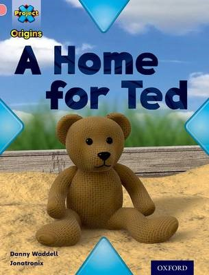 Project X Origins: Pink Book Band, Oxford Level 1+: My Home: A Home for Ted -