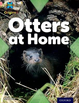 Project X Origins: Pink Book Band, Oxford Level 1+: My Home: Otters at Home - pr_274978