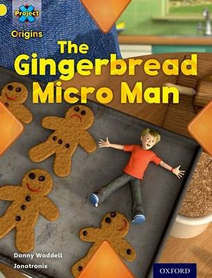 Project X Origins: Yellow Book Band, Oxford Level 3: Food: Gingerbread Micro-man -