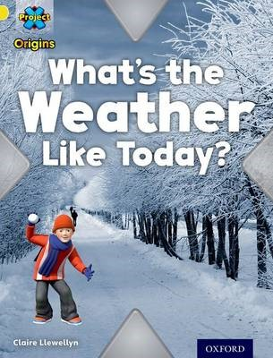Project X Origins: Yellow Book Band, Oxford Level 3: Weather: What's the Weather Like today? - pr_274905