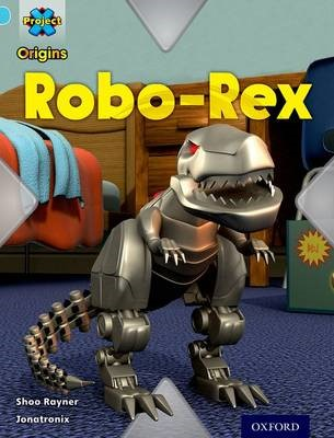 Project X Origins: Light Blue Book Band, Oxford Level 4: Toys and Games: Robo-Rex -